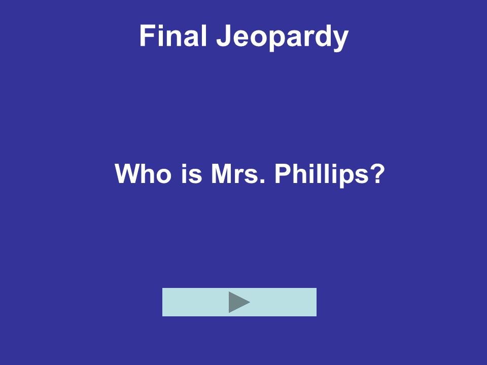 Final Jeopardy Who is Mrs. Phillips?