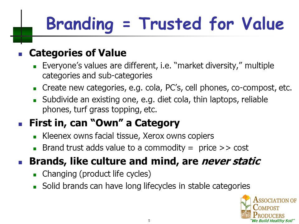 """""""We Build Healthy Soil"""" 5 Branding = Trusted for Value Categories of Value Everyone's values are different, i.e. """"market diversity,"""" multiple categori"""