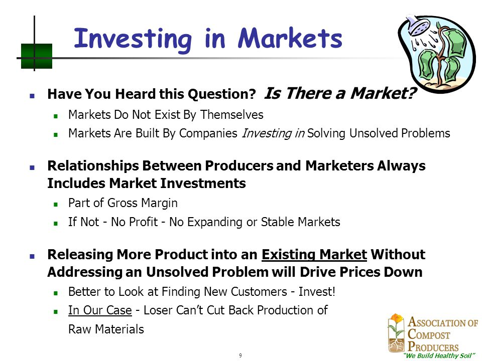 """""""We Build Healthy Soil"""" 9 Investing in Markets Have You Heard this Question? Is There a Market? Markets Do Not Exist By Themselves Markets Are Built B"""