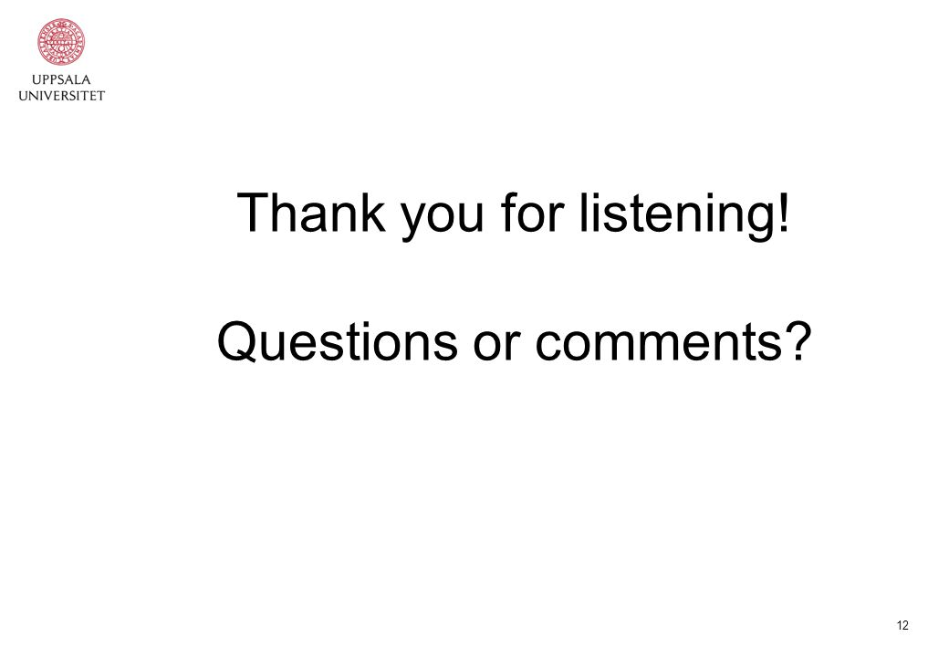 12 Thank you for listening! Questions or comments?