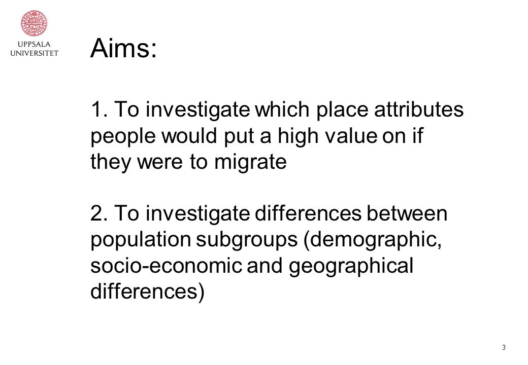 3 Aims: 1. To investigate which place attributes people would put a high value on if they were to migrate 2. To investigate differences between popula