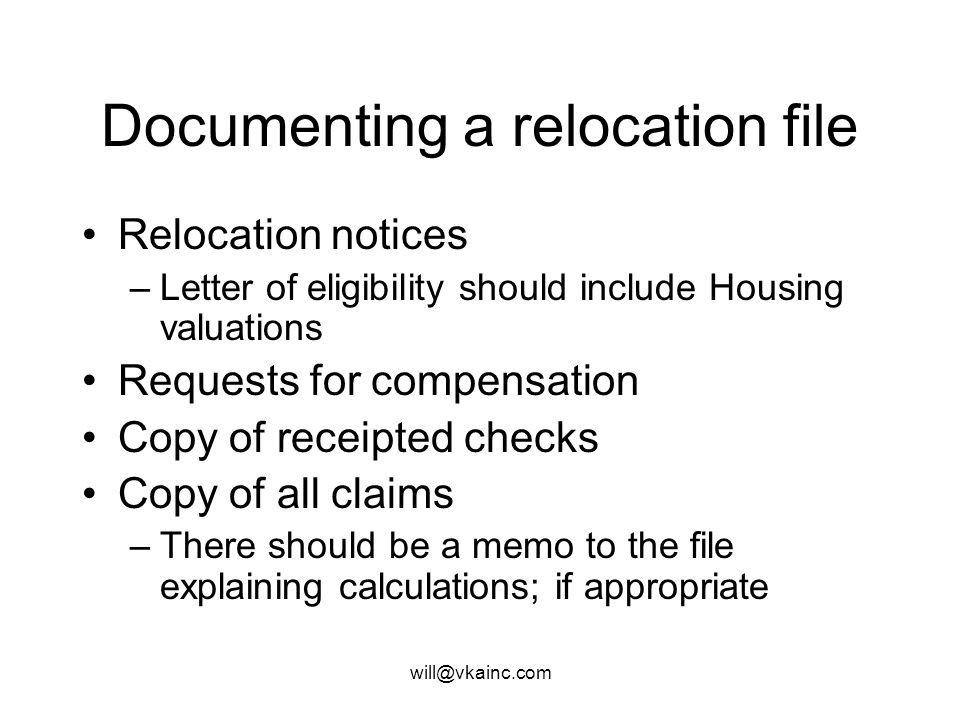 will@vkainc.com Documenting a relocation file Brief narrative explaining why the entity was relocated Copy of portion of relocation plan identifying e
