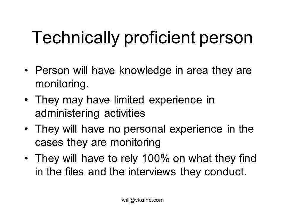 will@vkainc.com Technically proficient person Person will have knowledge in area they are monitoring.