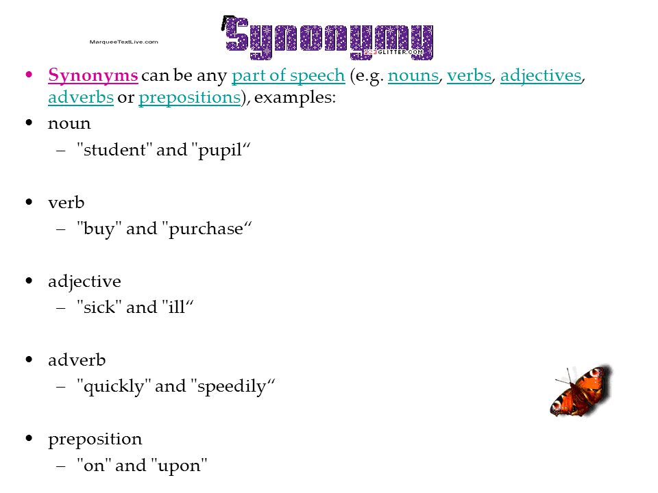 Synonyms can be any part of speech (e.g.