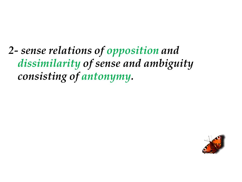 2- sense relations of opposition and dissimilarity of sense and ambiguity consisting of antonymy.