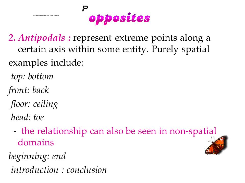2. Antipodals : represent extreme points along a certain axis within some entity.