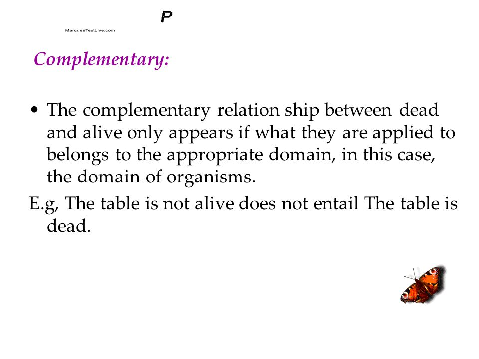 Complementary: The complementary relation ship between dead and alive only appears if what they are applied to belongs to the appropriate domain, in this case, the domain of organisms.
