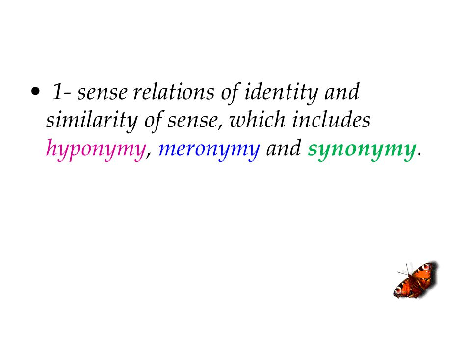 1- sense relations of identity and similarity of sense, which includes hyponymy, meronymy and synonymy.