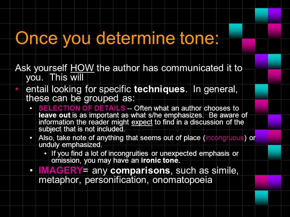 Once you determine tone: Ask yourself HOW the author has communicated it to you.