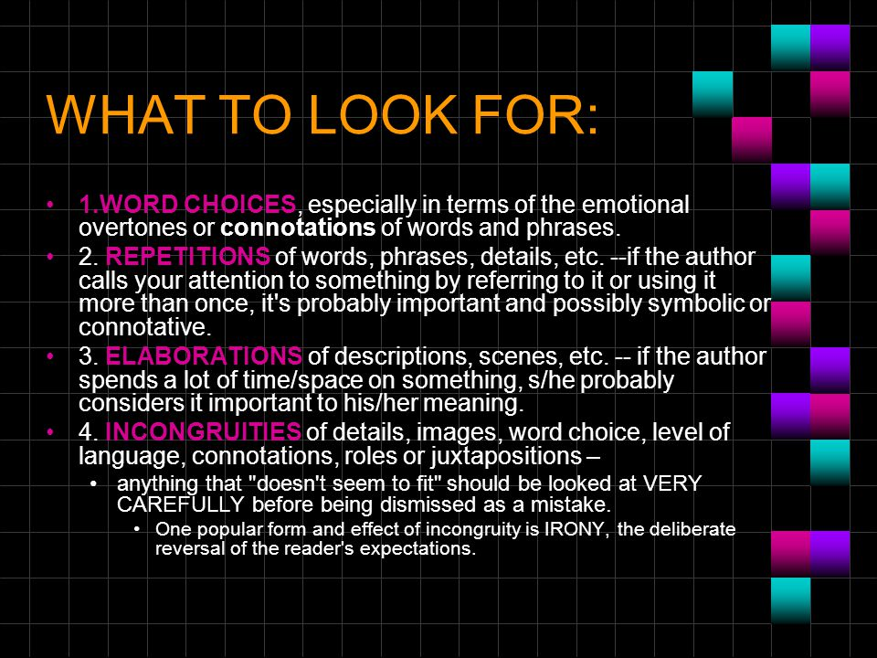 WHAT TO LOOK FOR: 1.WORD CHOICES, especially in terms of the emotional overtones or connotations of words and phrases.
