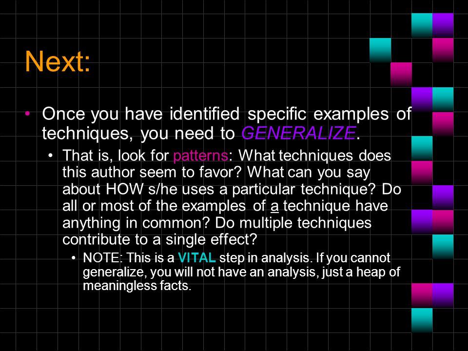 Next: Once you have identified specific examples of techniques, you need to GENERALIZE.