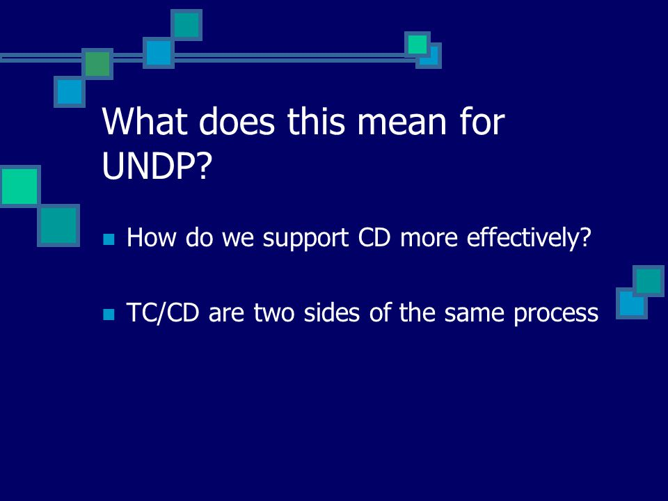 What does this mean for UNDP. How do we support CD more effectively.