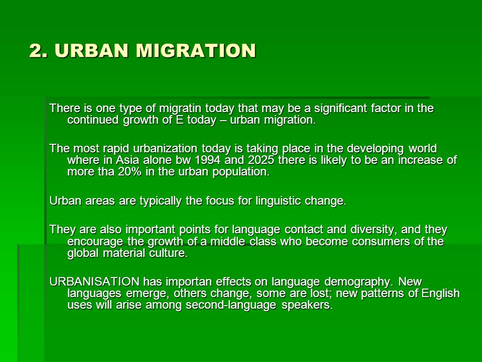 2. URBAN MIGRATION There is one type of migratin today that may be a significant factor in the continued growth of E today – urban migration. The most