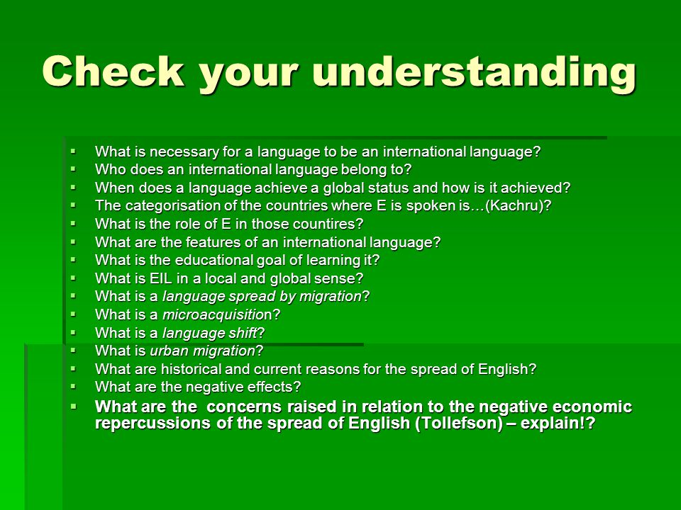 Check your understanding  What is necessary for a language to be an international language?  Who does an international language belong to?  When do