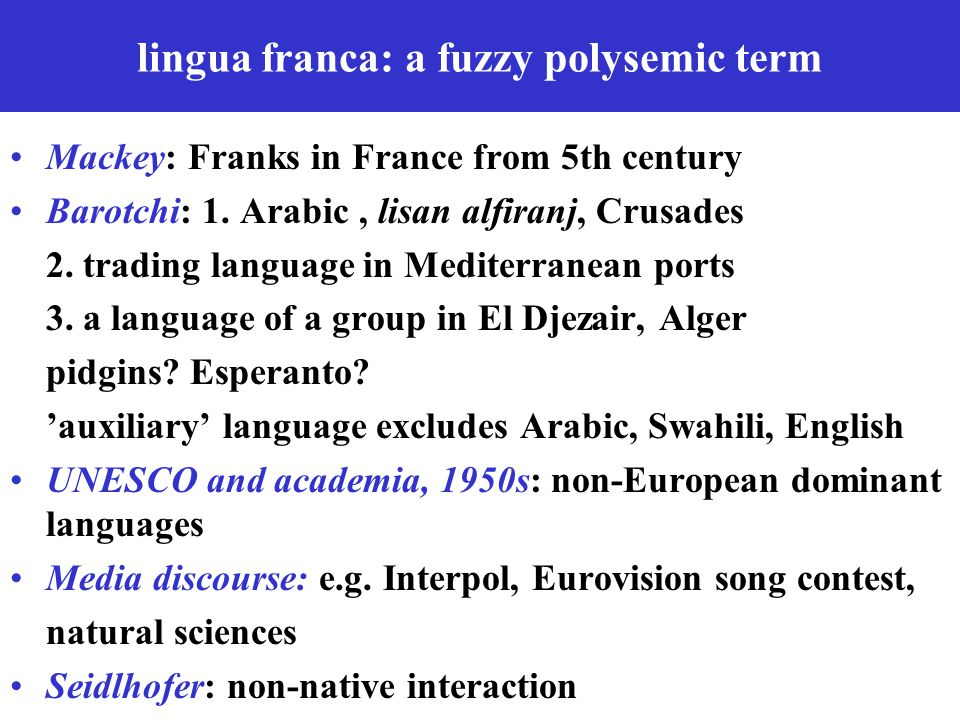 lingua franca: a fuzzy polysemic term Mackey: Franks in France from 5th century Barotchi: 1.