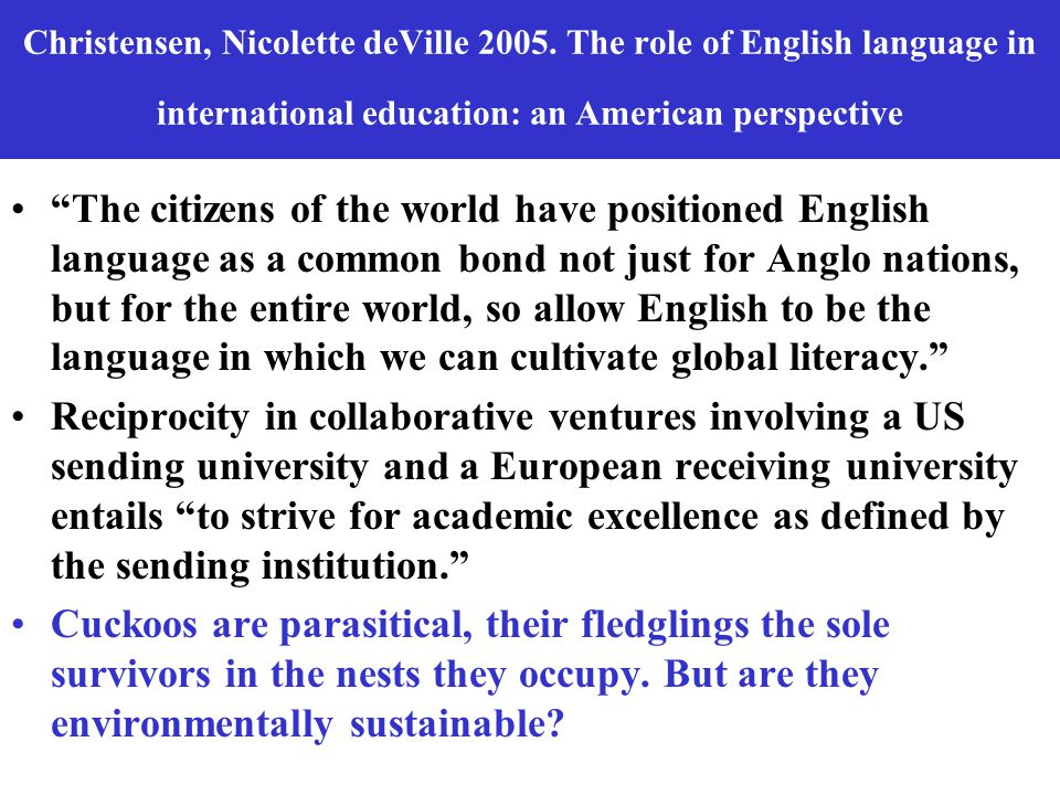 "Christensen, Nicolette deVille 2005. The role of English language in international education: an American perspective ""The citizens of the world have"