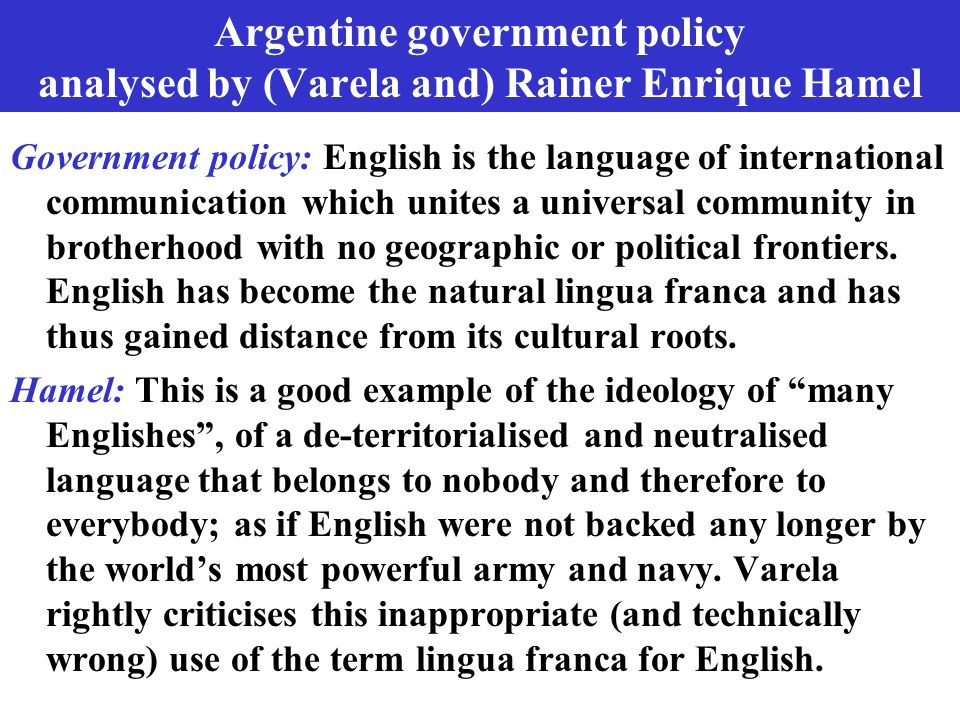 Argentine government policy analysed by (Varela and) Rainer Enrique Hamel Government policy: English is the language of international communication wh