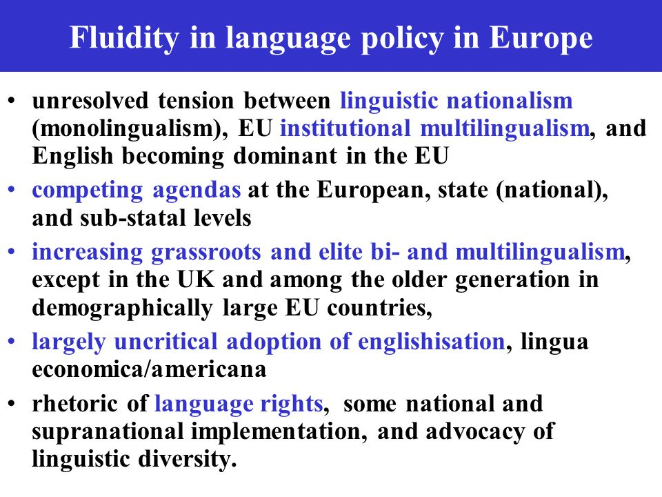 Fluidity in language policy in Europe unresolved tension between linguistic nationalism (monolingualism), EU institutional multilingualism, and Englis