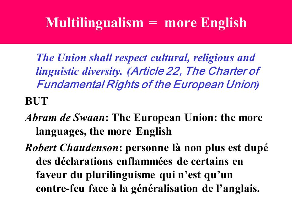 Multilingualism = more English The Union shall respect cultural, religious and linguistic diversity. ( Article 22, The Charter of Fundamental Rights o