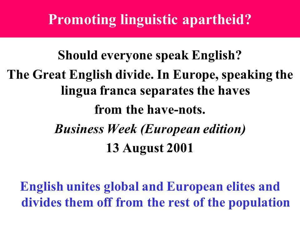 Promoting linguistic apartheid. Should everyone speak English.