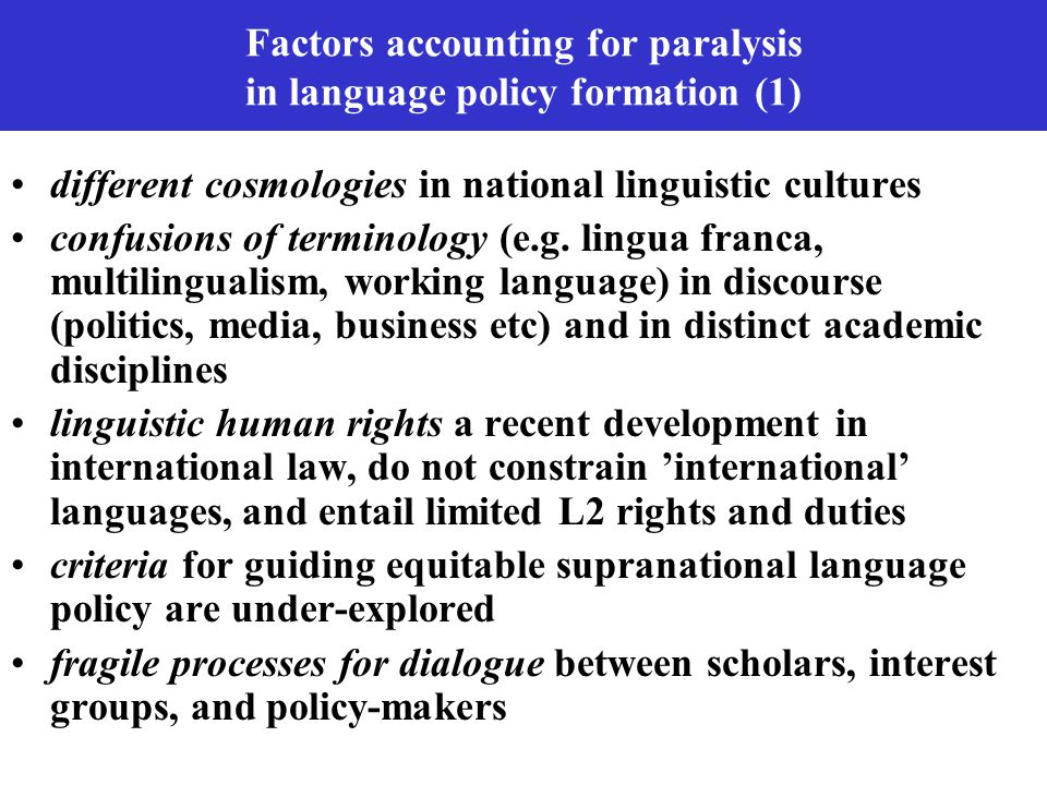 Factors accounting for paralysis in language policy formation (1) different cosmologies in national linguistic cultures confusions of terminology (e.g