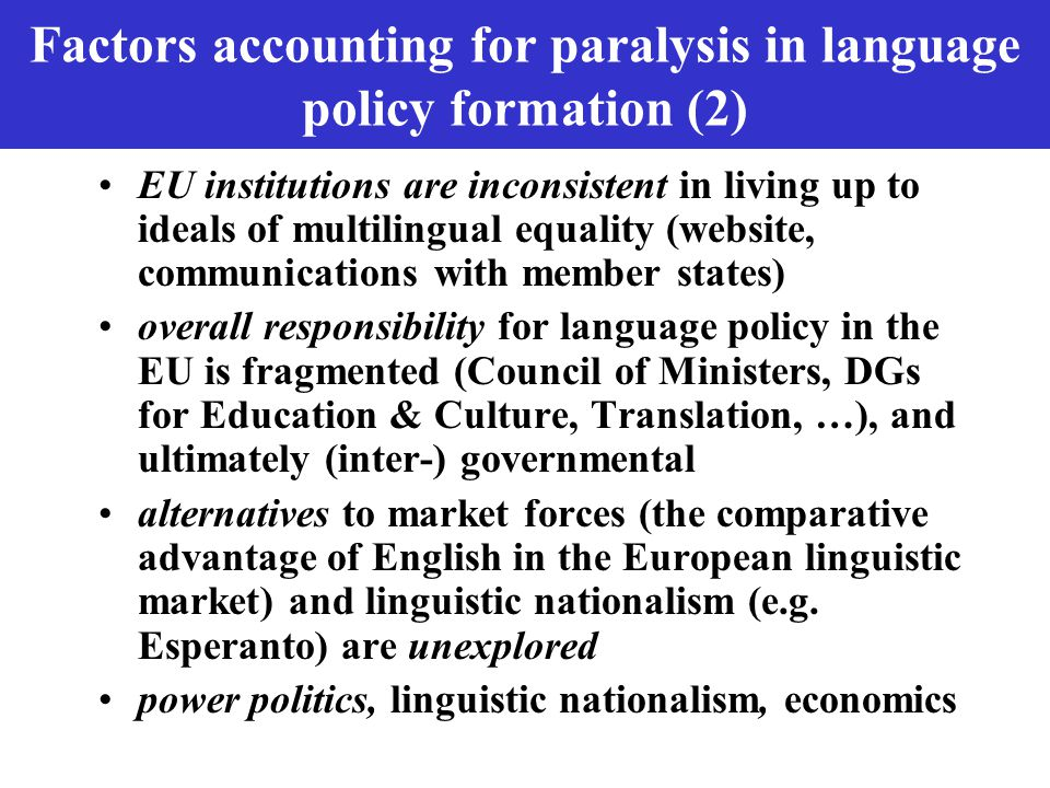 Factors accounting for paralysis in language policy formation (2) EU institutions are inconsistent in living up to ideals of multilingual equality (we