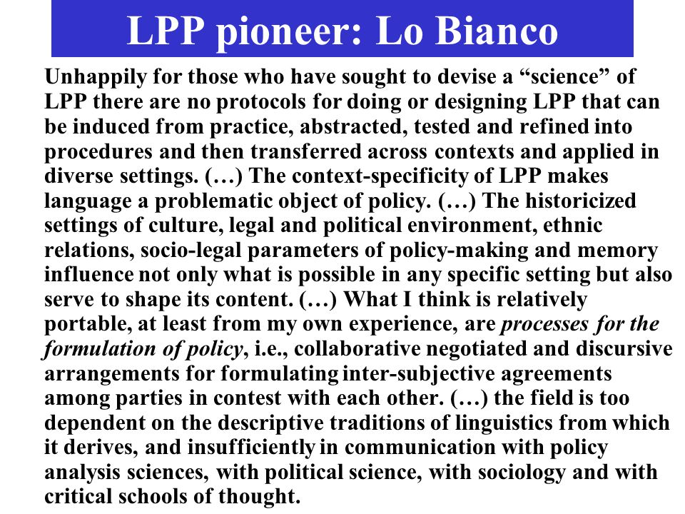 "LPP pioneer: Lo Bianco Unhappily for those who have sought to devise a ""science"" of LPP there are no protocols for doing or designing LPP that can be"