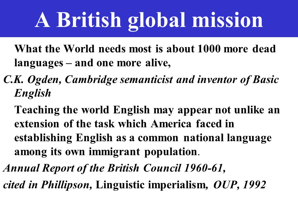 David Rothkopf, Foreign policy, 1997 It is in the economic and political interest of the United States to ensure that if the world is moving toward a common language, it be English; that if the world is moving toward common telecommunications, safety, and quality standards, they be American; and that if common values are being developed, they be values with which Americans are comfortable.