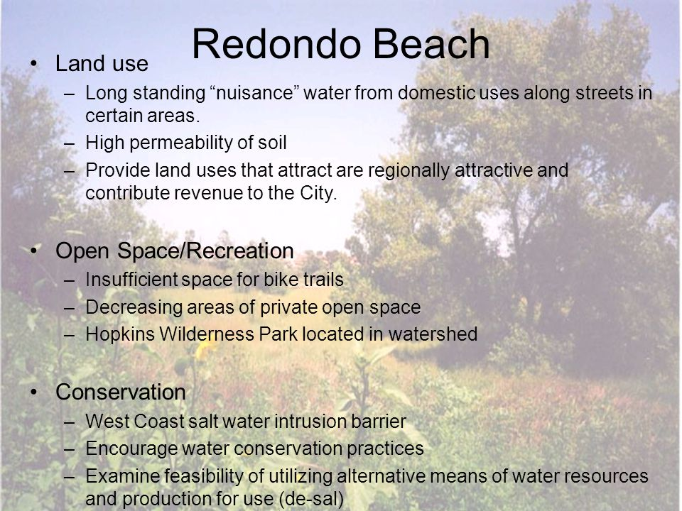 "Redondo Beach Land use –Long standing ""nuisance"" water from domestic uses along streets in certain areas. –High permeability of soil –Provide land use"