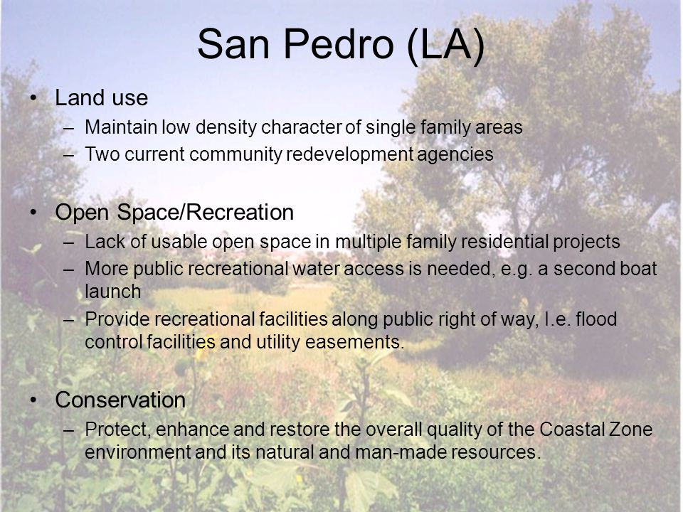San Pedro (LA) Land use –Maintain low density character of single family areas –Two current community redevelopment agencies Open Space/Recreation –La