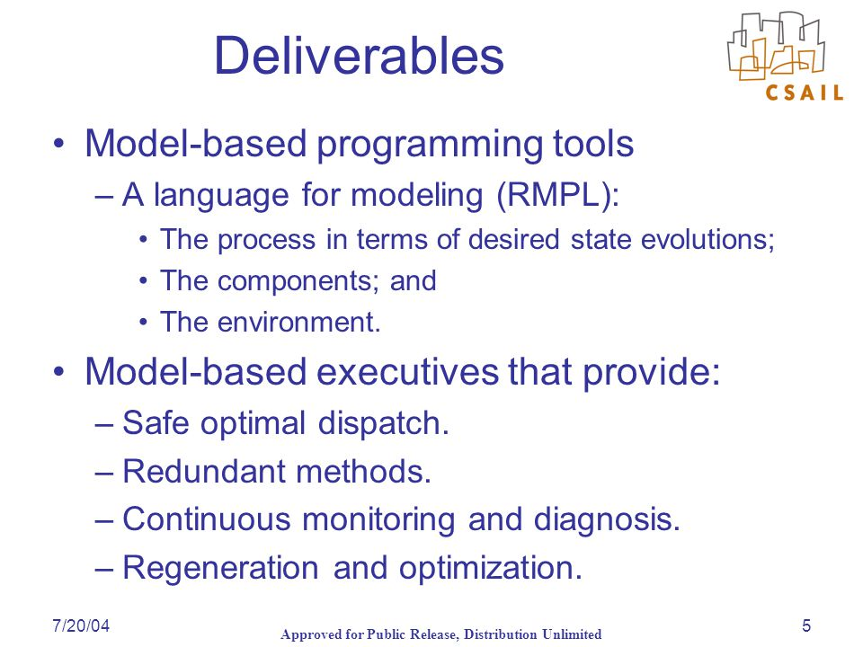 Approved for Public Release, Distribution Unlimited 7/20/045 Deliverables Model-based programming tools –A language for modeling (RMPL): The process i