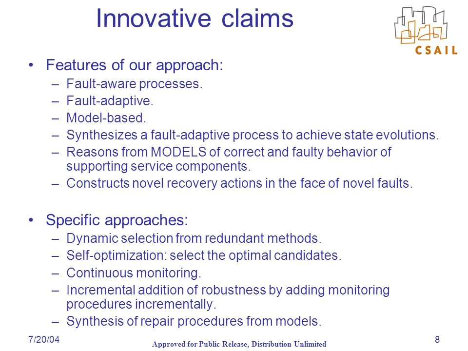 Approved for Public Release, Distribution Unlimited 7/20/048 Innovative claims Features of our approach: –Fault-aware processes.