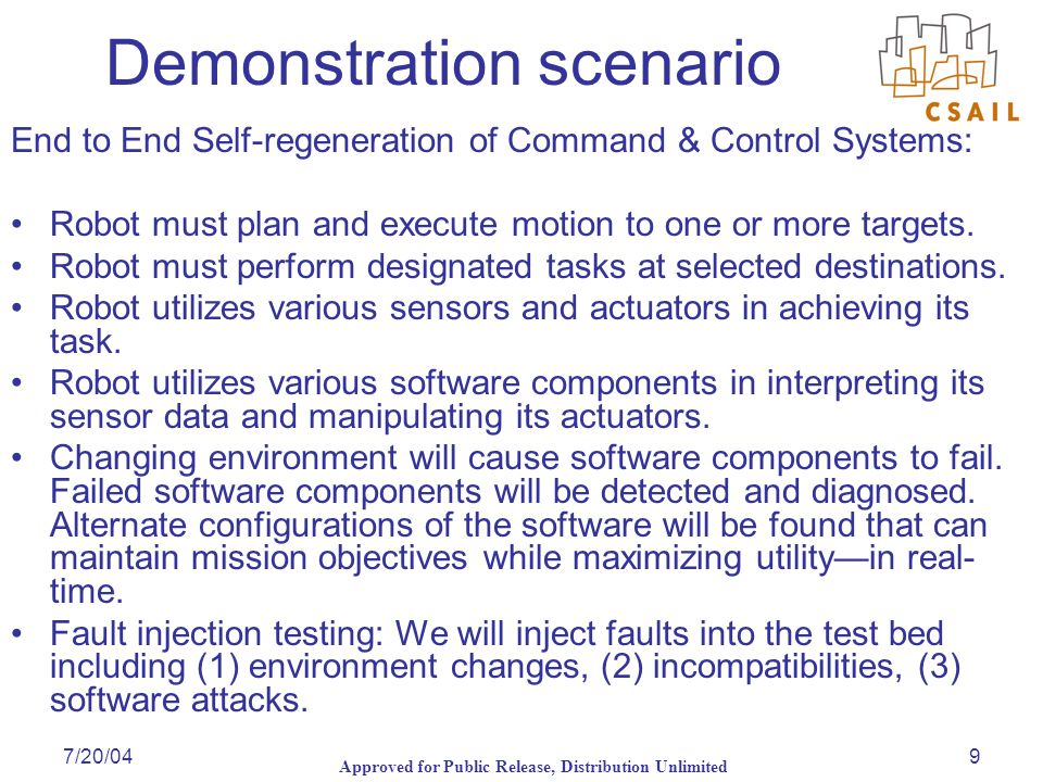 Approved for Public Release, Distribution Unlimited 7/20/049 Demonstration scenario End to End Self-regeneration of Command & Control Systems: Robot must plan and execute motion to one or more targets.