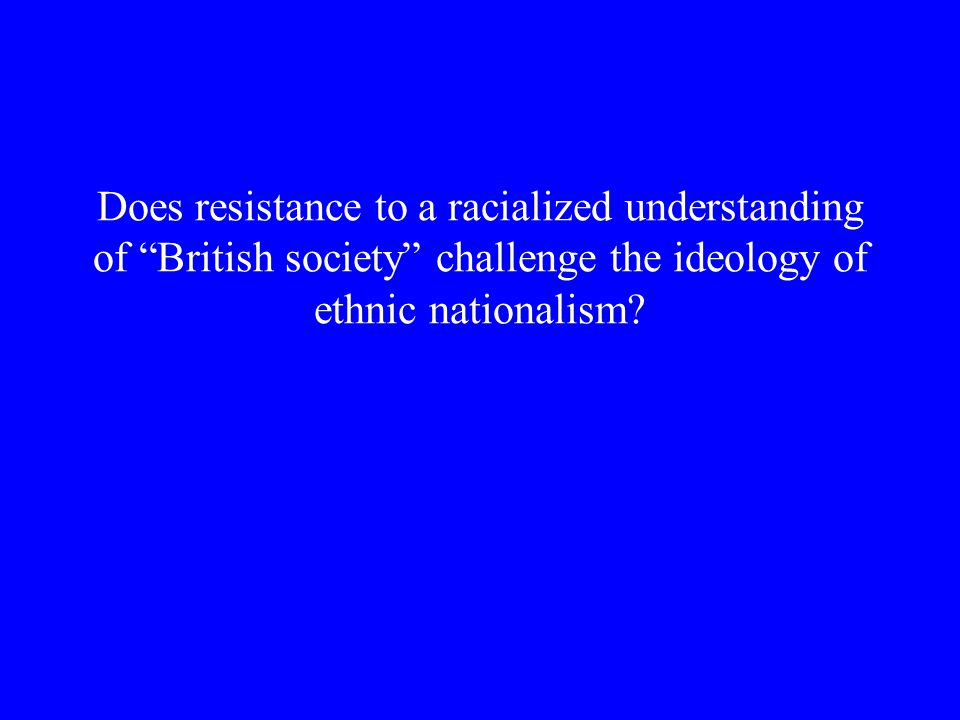 Does resistance to a racialized understanding of British society challenge the ideology of ethnic nationalism