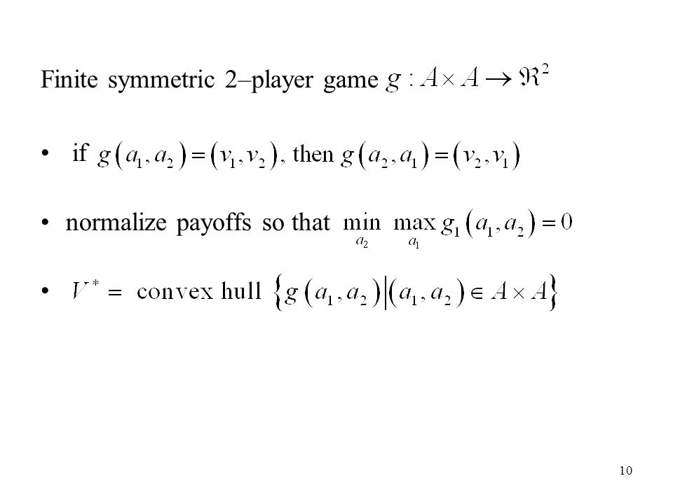 10 Finite symmetric 2–player game if normalize payoffs so that