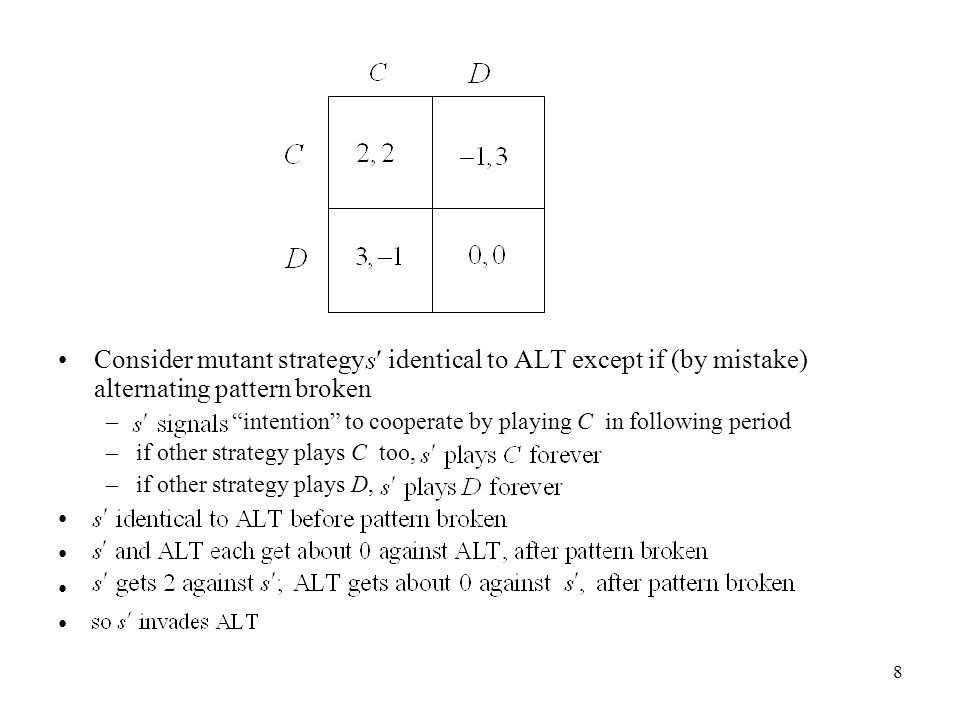 9 Main results in paper (for 2-player symmetric repeated games) (1)If s evolutionarily stable and –discount rate r small (future important) –mistake probability p small (but p > 0) then s (almost) efficient (2) If payoffs (v, v) efficient , then exists ES strategy s (almost) attaining (v, v) provided –r small –p small relative to r generalizes Fudenberg-Maskin (1990), in which r = p = 0