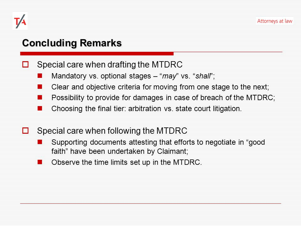Concluding Remarks  Special care when drafting the MTDRC Mandatory vs.