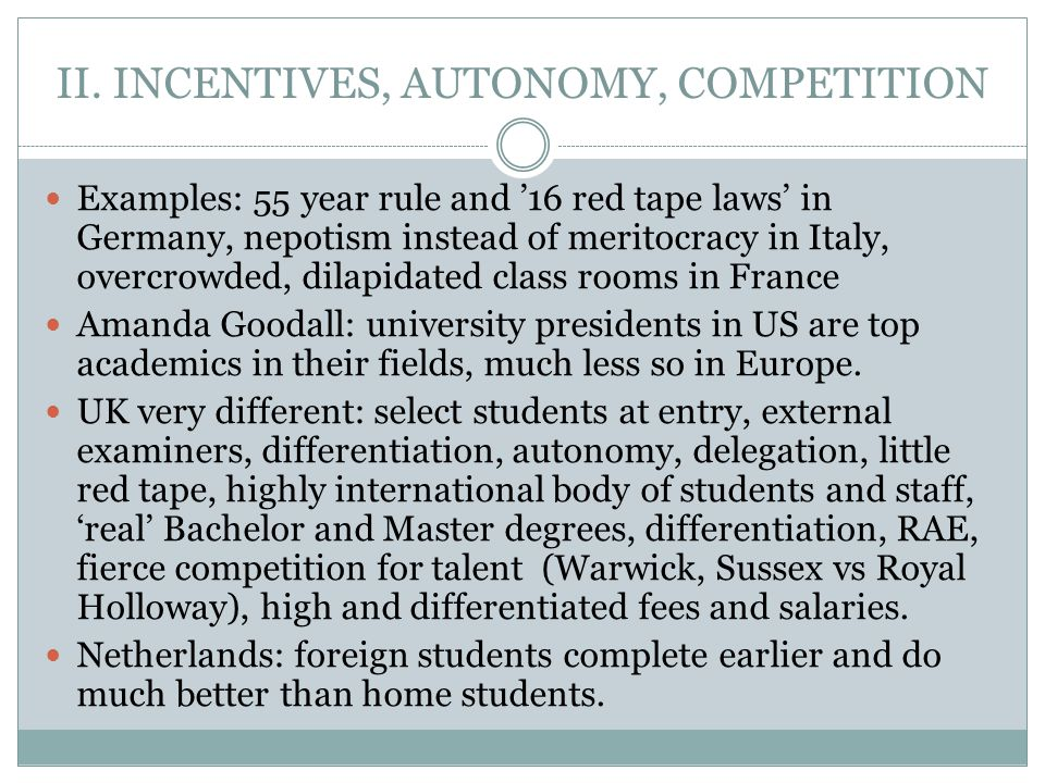 II. INCENTIVES, AUTONOMY, COMPETITION Examples: 55 year rule and '16 red tape laws' in Germany, nepotism instead of meritocracy in Italy, overcrowded,