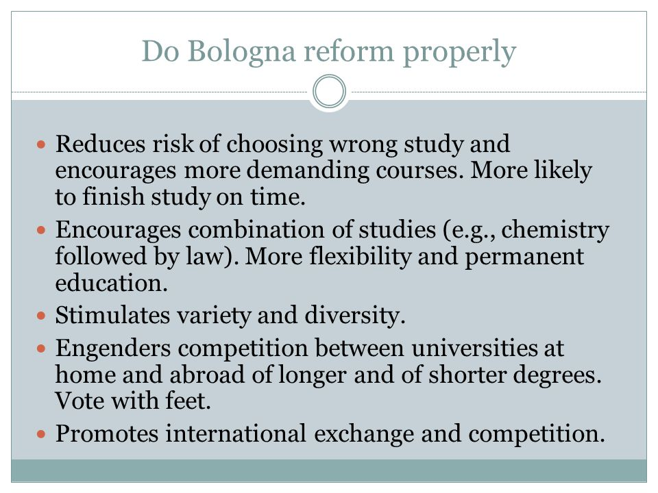 Do Bologna reform properly Reduces risk of choosing wrong study and encourages more demanding courses.
