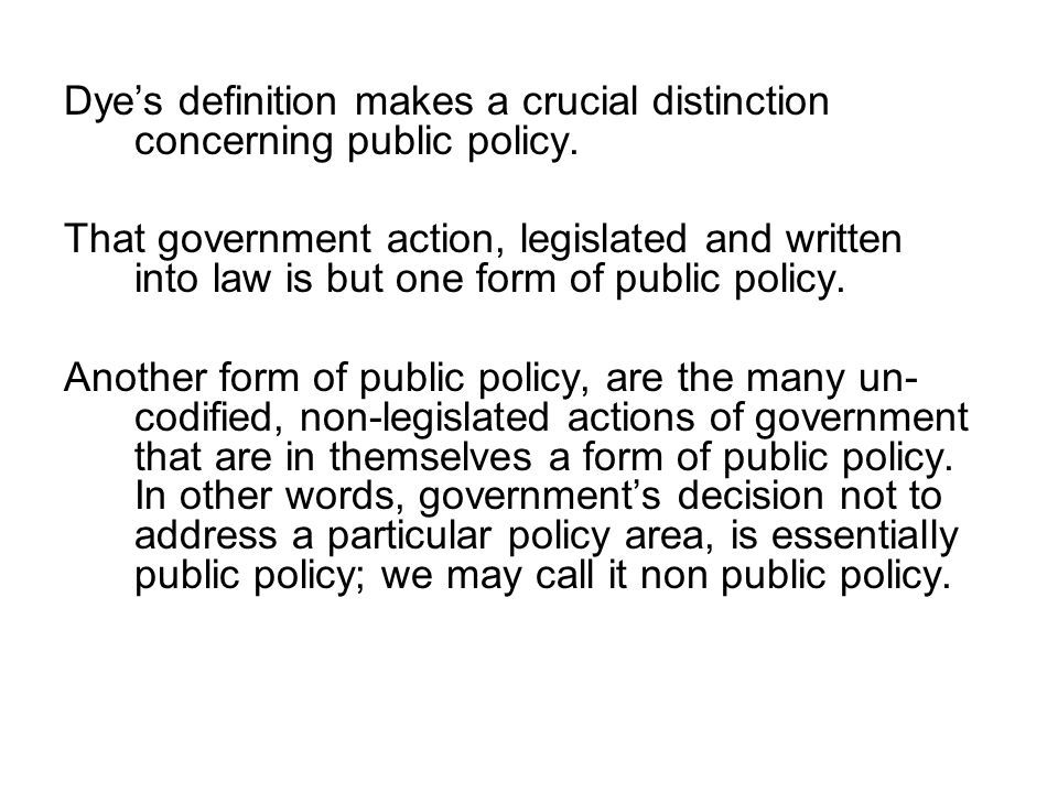 Dye's definition makes a crucial distinction concerning public policy.