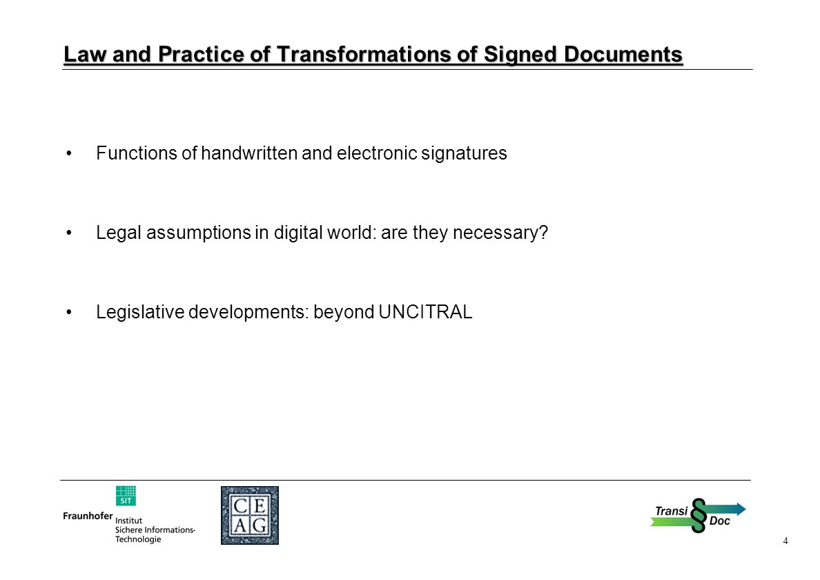 4 Law and Practice of Transformations of Signed Documents Functions of handwritten and electronic signatures Legal assumptions in digital world: are they necessary.