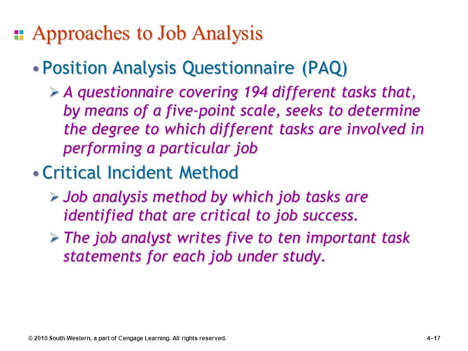 © 2010 South-Western, a part of Cengage Learning. All rights reserved.4–17 Approaches to Job Analysis Position Analysis Questionnaire (PAQ)Position An