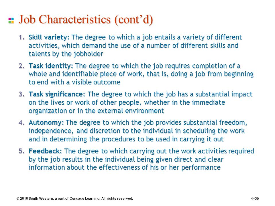 © 2010 South-Western, a part of Cengage Learning. All rights reserved.4–35 Job Characteristics (cont'd) 1.Skill variety: The degree to which a job ent