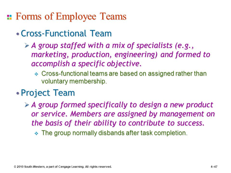 © 2010 South-Western, a part of Cengage Learning. All rights reserved.4–47 Forms of Employee Teams Cross-Functional TeamCross-Functional Team  A grou