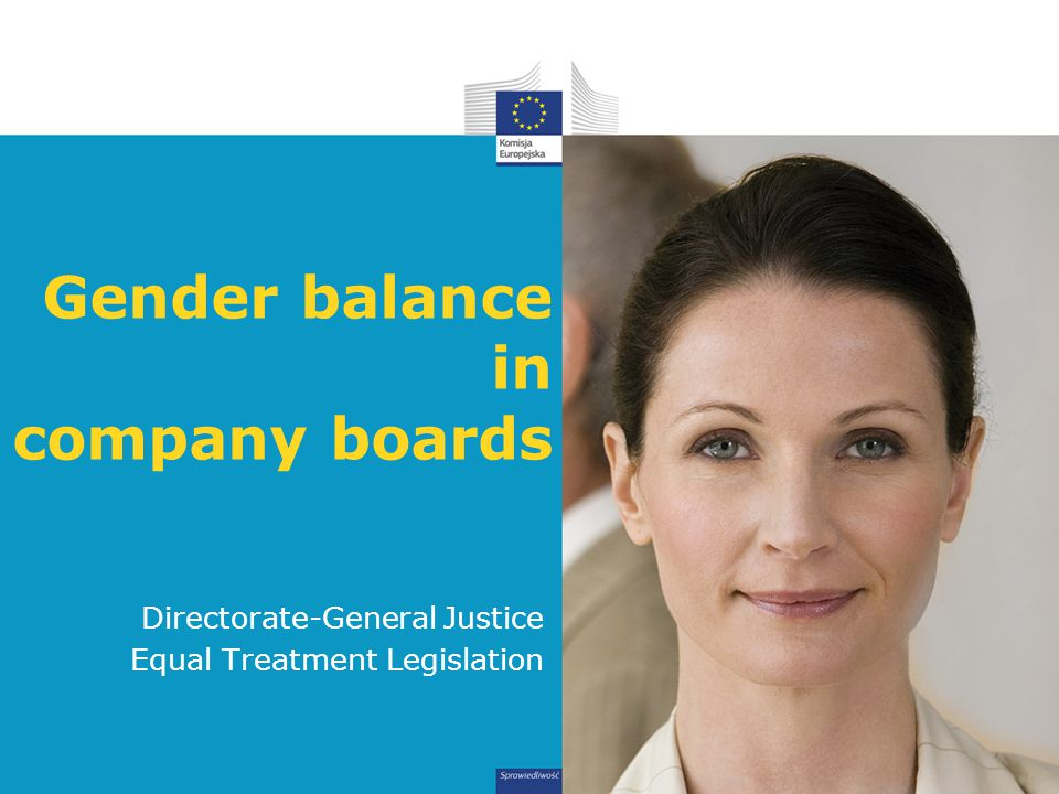 Gender balance in company boards Directorate-General Justice Equal Treatment Legislation