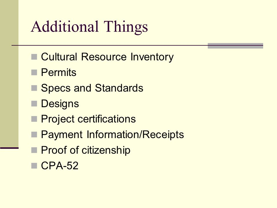 Additional Things Cultural Resource Inventory Permits Specs and Standards Designs Project certifications Payment Information/Receipts Proof of citizenship CPA-52