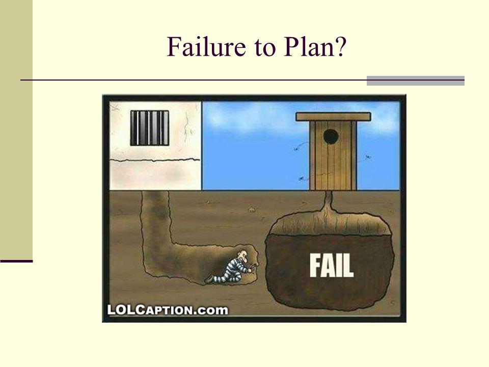 Failure to Plan?