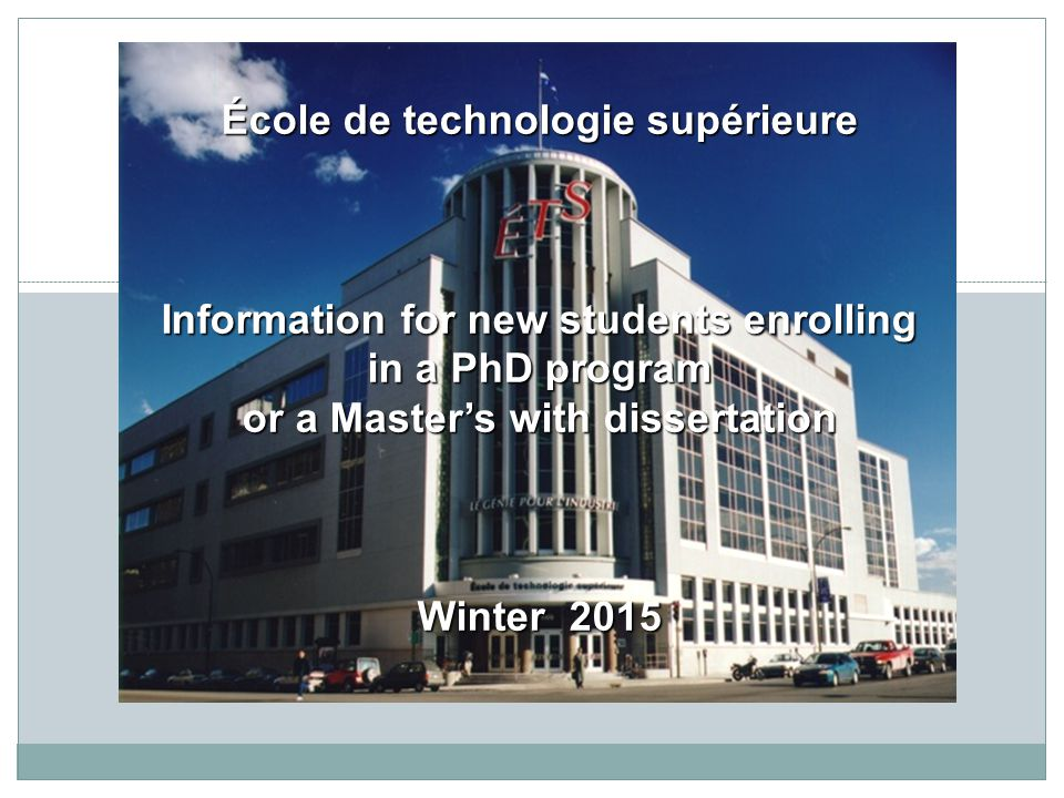 École de technologie supérieure Information for new students enrolling in a PhD program or a Master's with dissertation Winter 2015