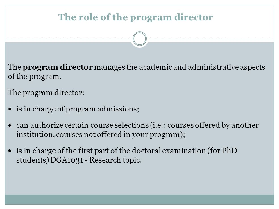 The role of the program director The program director manages the academic and administrative aspects of the program.