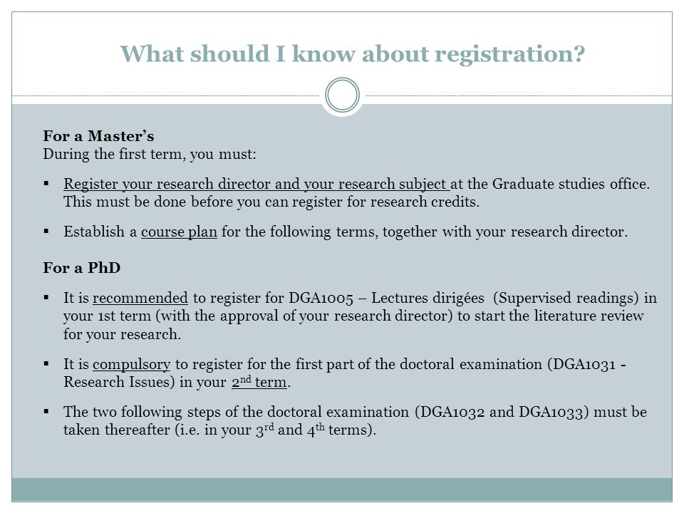 For a Master's During the first term, you must:  Register your research director and your research subject at the Graduate studies office.